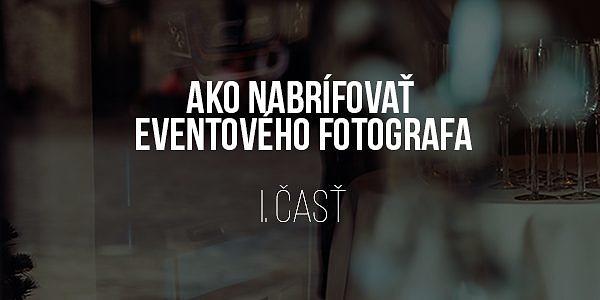 Ako nabrífovať eventového fotografa I.